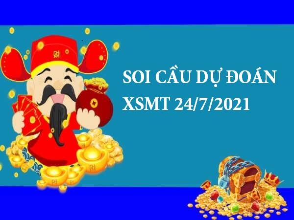 Soi cầu dự đoán KQXSMT 24/7/2021 hôm nay